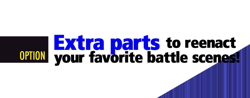 OPTION: Extra parts to reenact your favorite battle scenes!